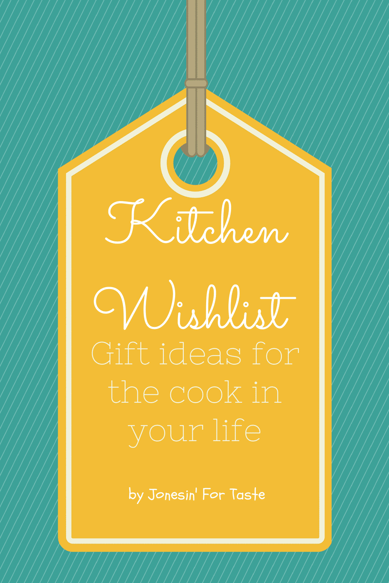 My Kitchen Wishlist- Gift Ideas For The Cook In Your Life