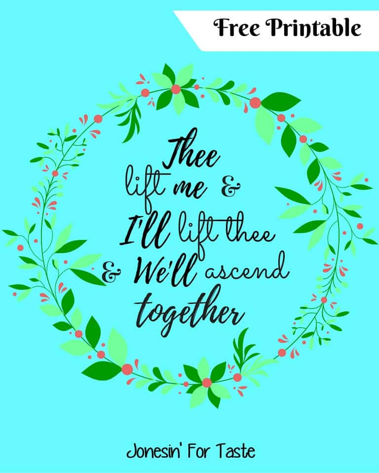 Free printable- Thee lift me and I lift thee and We'll ascend together