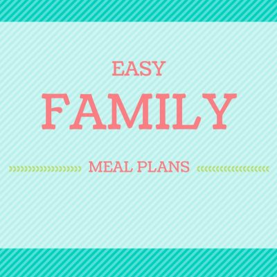 Easy Family Meal Plans Week 39