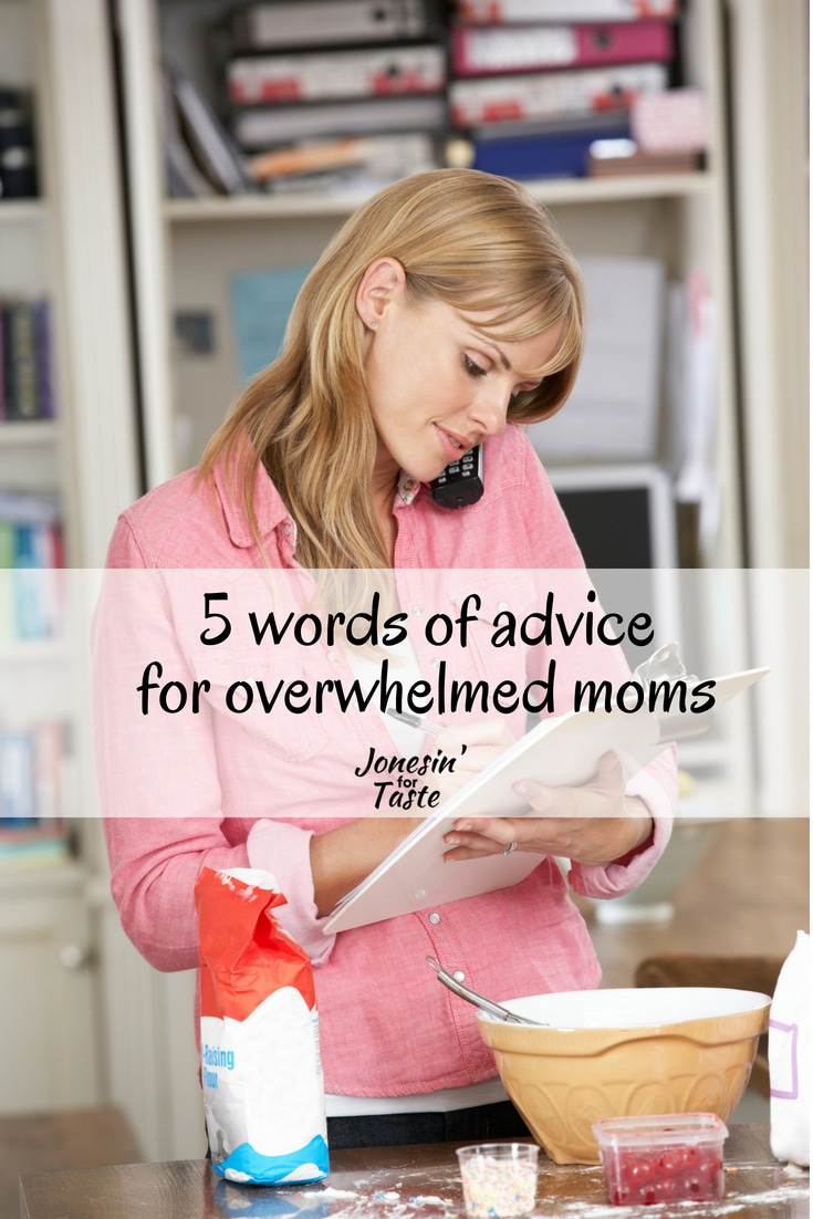 If you are feeling stressed out you need to know these 5 words of advice for moms who are overwhelmed and feel like they have to do it all.  1. It's okay to feel like a failure.   #jonesinfortaste #advice #momfail