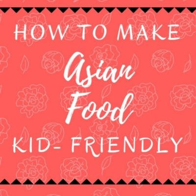How To Make Asian Food Kid Friendly