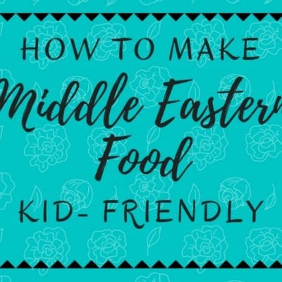How to Make Middle Eastern Food Kid Friendly