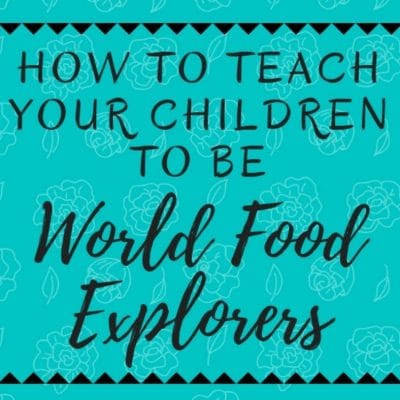 How to teach your children to become world food explorers
