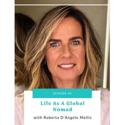 04: Life As A Global Nomad with Roberta D'Angelo Mellis