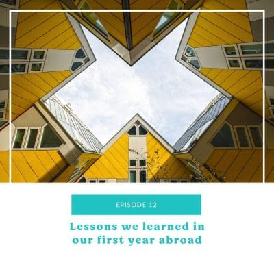 12: Lessons learned in our first year abroad