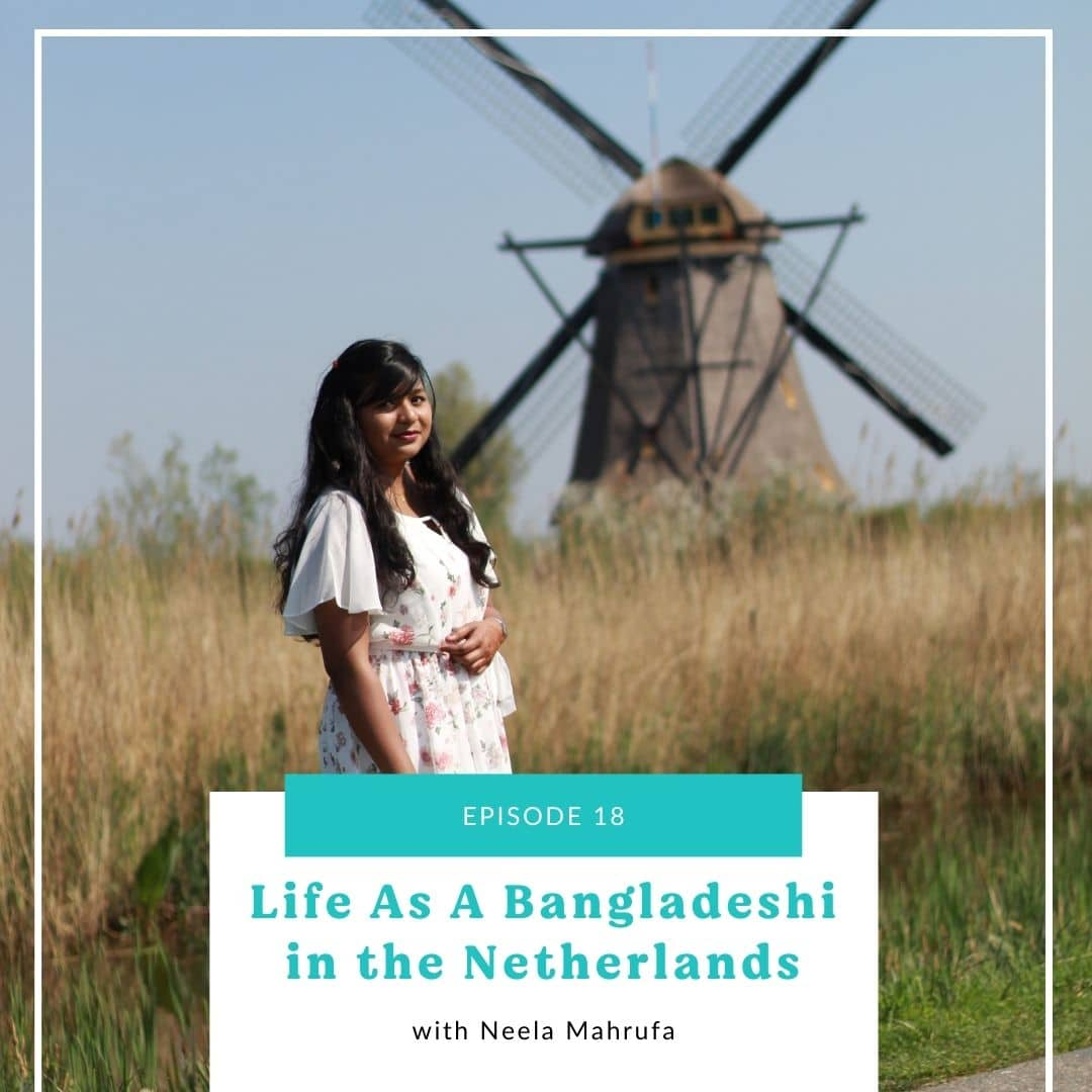 18: Life As A Bangladeshi in the Netherlands