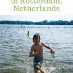 a boy runs in the water with a text graphic above the photo that reads family travel tips, Kralingse Bos in Rotterdam, Netherlands