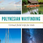a 4 photo collage of the ocean and sky, people on a boat in the water, a double hulled canoe, and constellations in the sky with a text graphic in the center that reads Polynesian wayfinding virtual field trip for kids