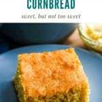 a square slice of golden brown cornbread on a blue plate. Text above the photo says buttermilk cornbread, sweet but not too sweet