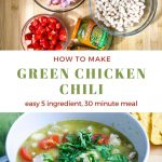 2 photo and text collage graphic. Top photo is of the ingredients. Bottom photo is a bowl of green chicken chili. The text in the middle says how to make green chicken chili easy 5 ingredient, 30 minute meal